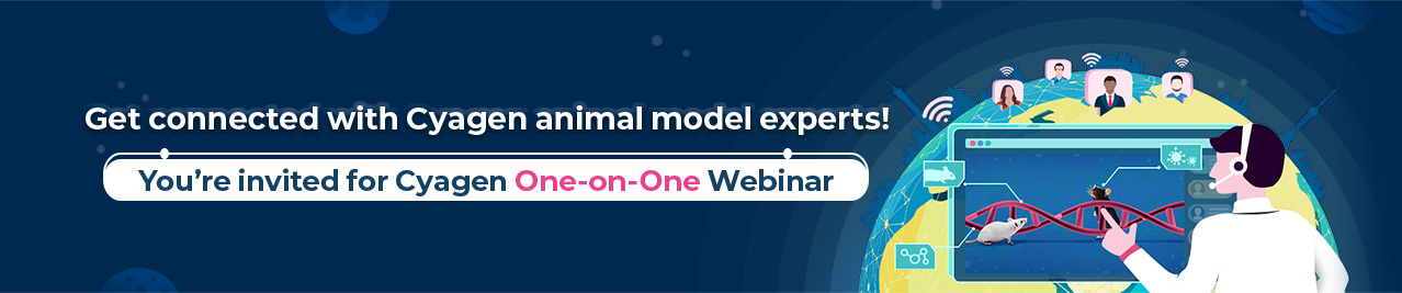 Get connected with Cyagen animal model experts! You're invited for Cyagen One-on-One Webinar
